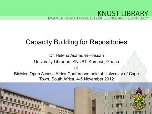 Capacity Building for Repositories                Dr. Helena Asamoah-Hassan        University Librarian, KNUST, Kumasi , G...