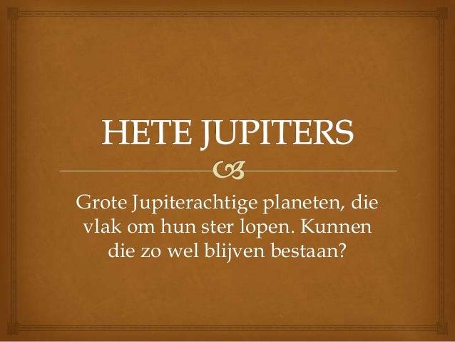 Grote Jupiterachtige planeten, die vlak om hun ster lopen. Kunnen die zo wel blijven bestaan?