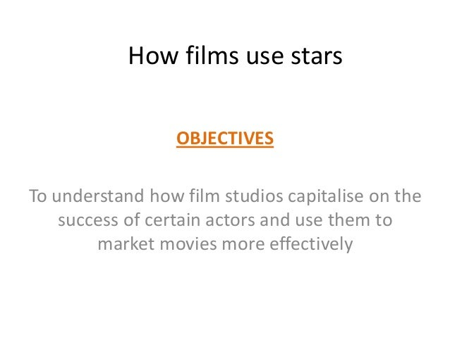 How films use starsOBJECTIVESTo understand how film studios capitalise on thesuccess of certain actors and use them tomark...