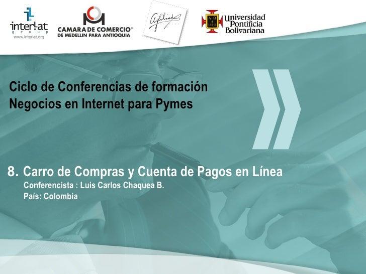 8.  Carro de Compras y Cuenta de Pagos en Línea Conferencista : Luis Carlos Chaquea B.  País: Colombia   Ciclo de Conferen...