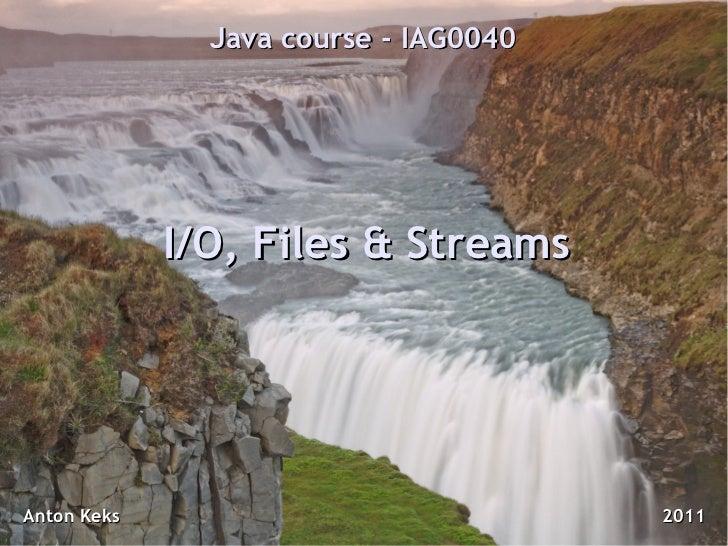 Java course - IAG0040             I/O, Files & StreamsAnton Keks                             2011