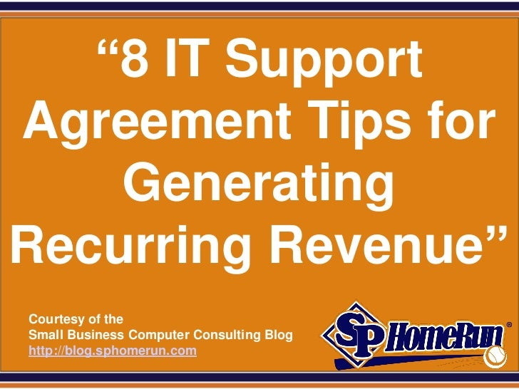 "SPHomeRun.com   ""8 IT SupportAgreement Tips for    GeneratingRecurring Revenue""  Courtesy of the  Small Business Computer ..."