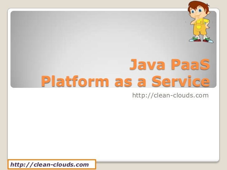Java PaaS        Platform as a Service                          http://clean-clouds.comhttp://clean-clouds.com