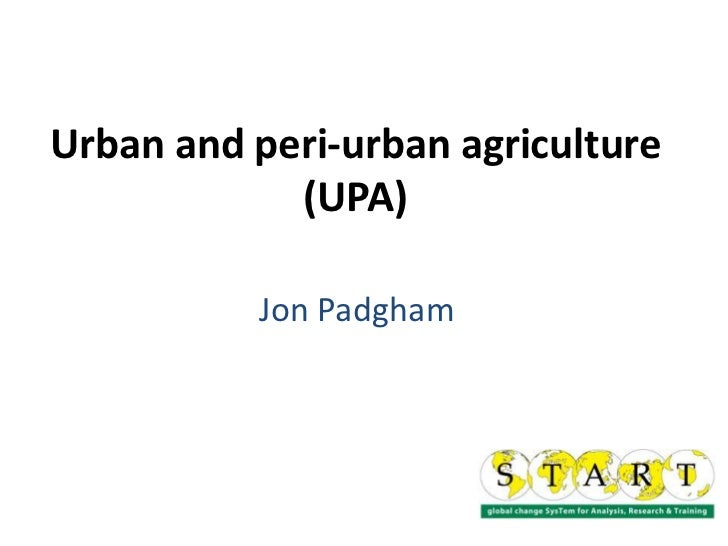 Urban and peri-urban agriculture (UPA)<br />Jon Padgham<br />