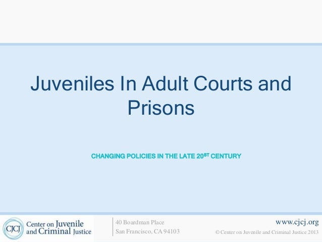Juveniles In Adult Courts and           Prisons      CHANGING POLICIES IN THE LATE 20 ST CENTURY            40 Boardman Pl...