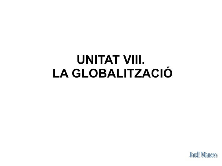 UNITAT VIII. LA GLOBALITZACIÓ
