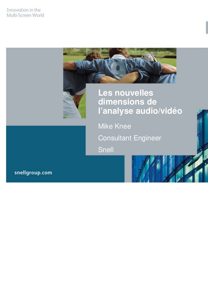 Les nouvellesdimensions del'analyse audio/vidéoMike KneeConsultant EngineerSnell