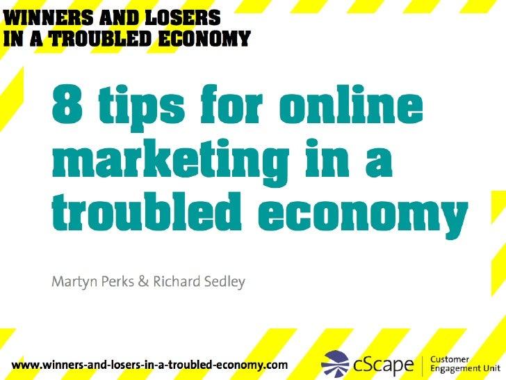 <ul><ul><ul><li>8 tips for online marketing in a troubled economy </li></ul></ul></ul>Martyn Perks & Richard Sedley