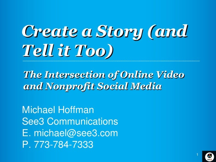 Create a Story (andTell it Too)The Intersection of Online Videoand Nonprofit Social MediaMichael HoffmanSee3 Communication...