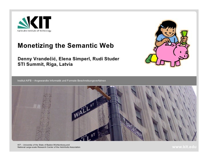 Monetizing the Semantic WebDenny Vrandečić, Elena Simperl, Rudi StuderSTI Summit, Riga, LatviaInstitut AIFB – Angewandte I...