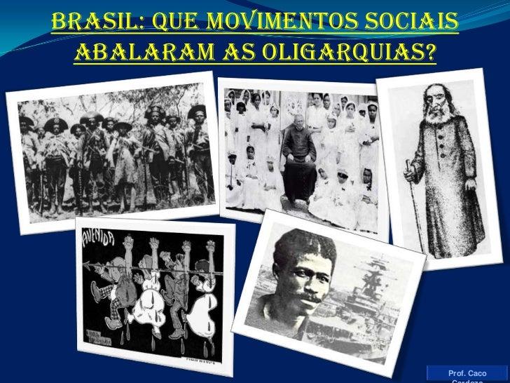 BRASIL: QUE MOVIMENTOS SOCIAIS ABALARAM AS OLIGARQUIAS?<br />Prof. Caco Cardozo<br />
