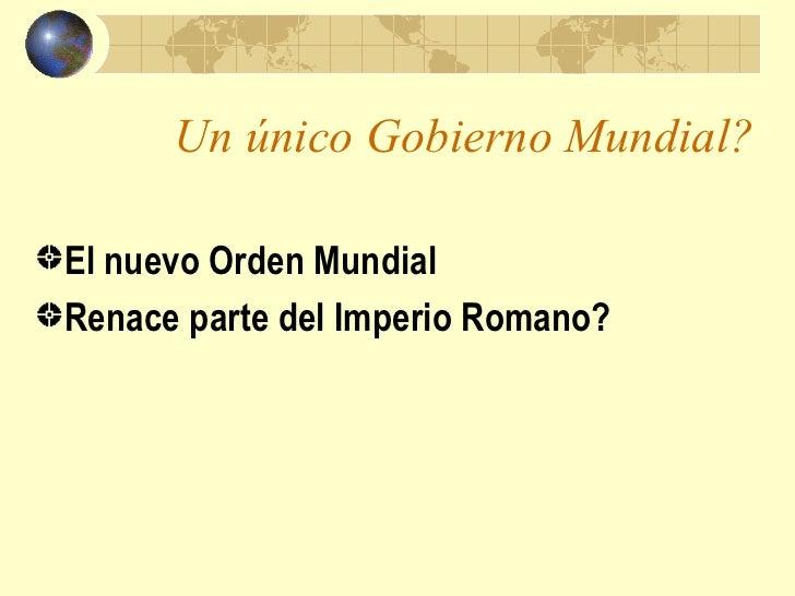 Un único Gobierno Mundial?El nuevo Orden MundialRenace parte del Imperio Romano?
