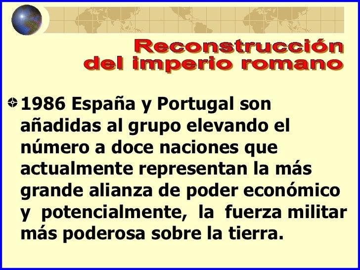 1986 España y Portugal sonañadidas al grupo elevando elnúmero a doce naciones queactualmente representan la másgrande alia...