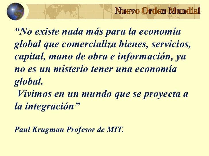 """""""No existe nada más para la economíaglobal que comercializa bienes, servicios,capital, mano de obra e información, yano es..."""