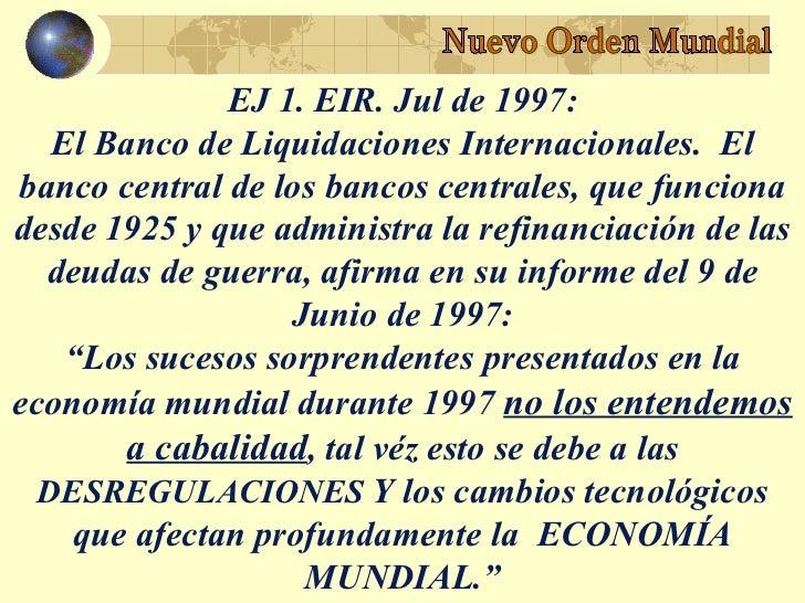 EJ 1. EIR. Jul de 1997:   El Banco de Liquidaciones Internacionales. Elbanco central de los bancos centrales, que funciona...
