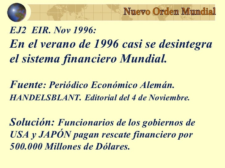 EJ2 EIR. Nov 1996:En el verano de 1996 casi se desintegrael sistema financiero Mundial.Fuente: Periódico Económico Alemán....