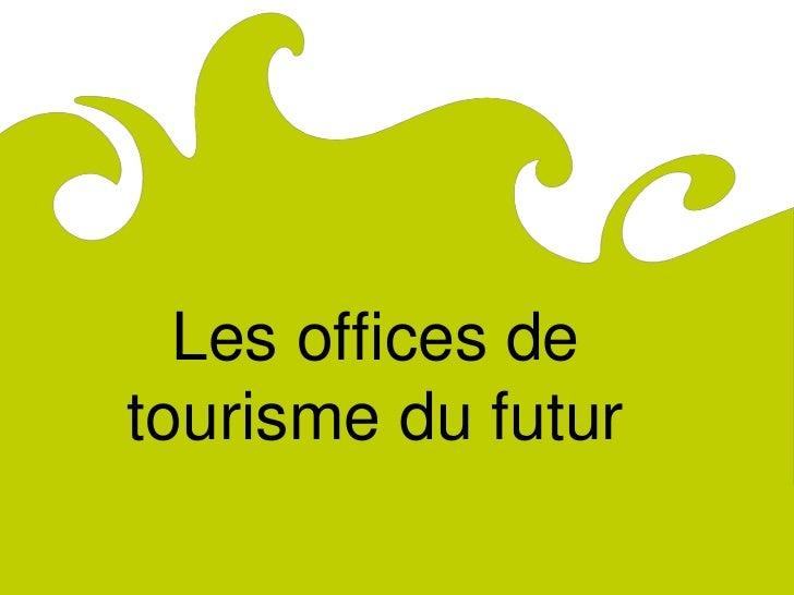 ComitéRégionaldu Tourismede Lorraine                Les offices de              tourisme du futur