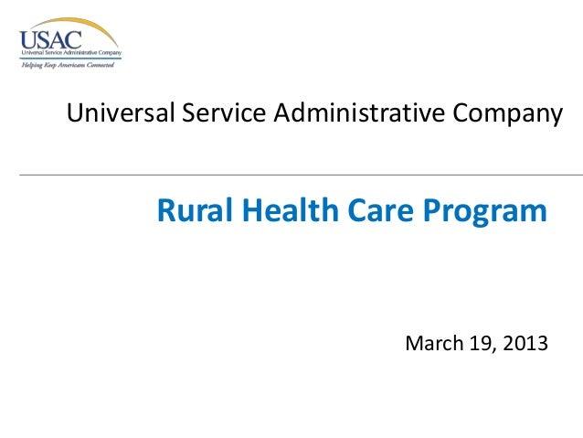 Universal Service Administrative Company       Rural Health Care Program                           March 19, 2013