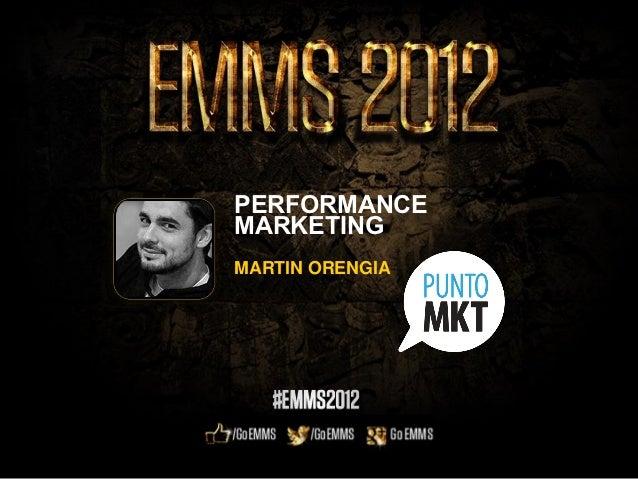 EMMS 2012 - Performance Marketing por Martin Orengia.