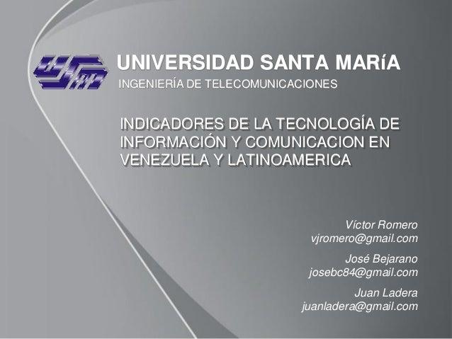 UNIVERSIDAD SANTA MARíAINGENIERÍA DE TELECOMUNICACIONESINDICADORES DE LA TECNOLOGÍA DEINFORMACIÓN Y COMUNICACION ENVENEZUE...