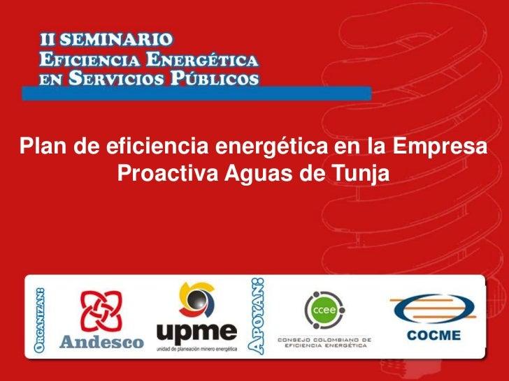 Plan de eficiencia energética en la Empresa         Proactiva Aguas de Tunja