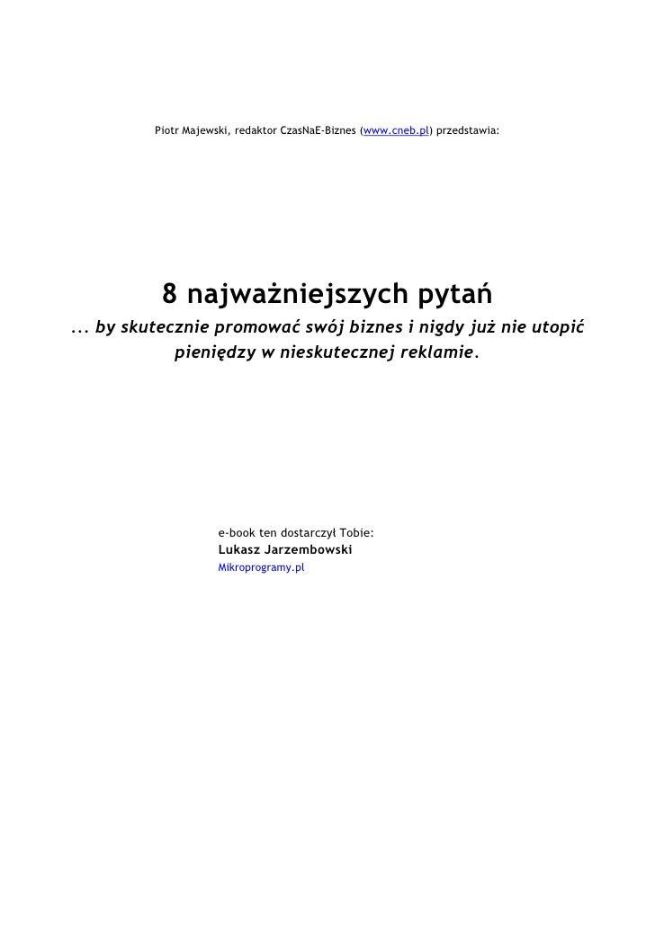 Piotr Majewski, redaktor CzasNaE-Biznes (www.cneb.pl) przedstawia:                      8 najważniejszych pytań  ... by sk...