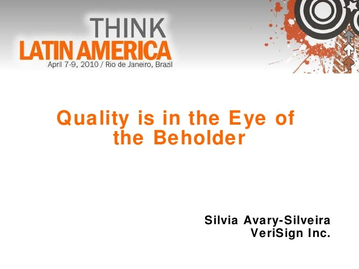 Quality is in the Eye of  the Beholder Silvia Avary-Silveira VeriSign Inc.