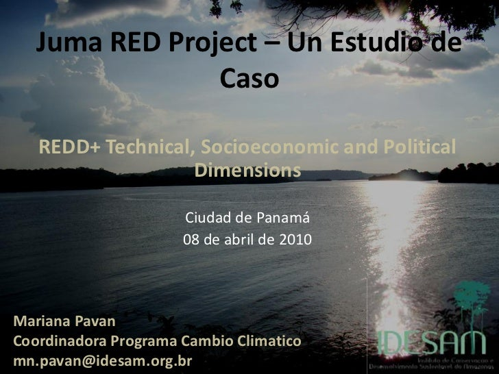 Juma RED Project – Un Estudio de                Caso   REDD+ Technical, Socioeconomic and Political                   Dime...