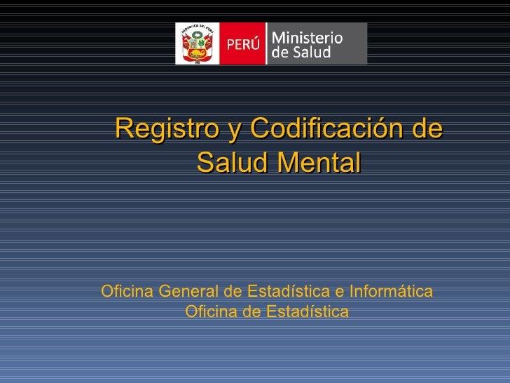 Registro y Codificación de       Salud MentalOficina General de Estadística e Informática          Oficina de Estadística