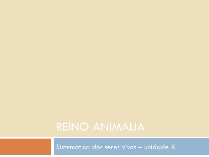 REINO ANIMALIA Sistemática dos seres vivos – unidade 8