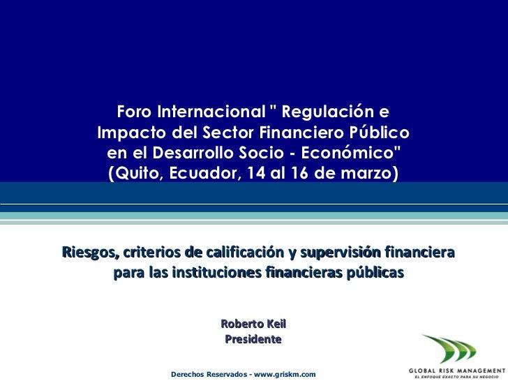 """Foro Internacional """" Regulación e     Impacto del Sector Financiero Público      en el Desarrollo Socio - Económico""""      ..."""