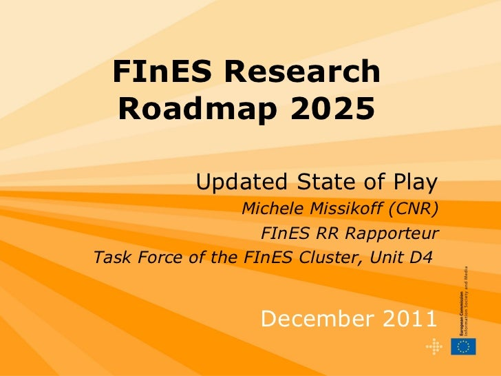 FInES Research Roadmap 2025 Updated State of Play Michele Missikoff (CNR) FInES RR Rapporteur Task Force of the FInES Clus...