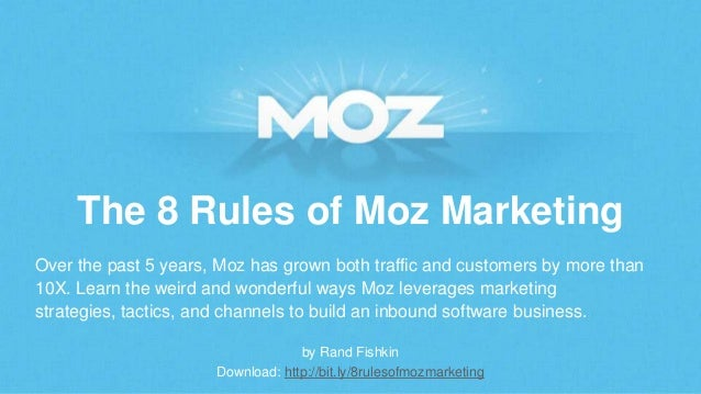 The 8 Rules of Moz Marketing Over the past 5 years, Moz has grown both traffic and customers by more than 10X. Learn the w...