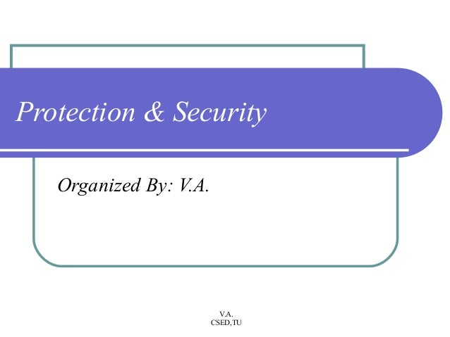 Protection & Security   Organized By: V.A.                          V.A.                        CSED,TU
