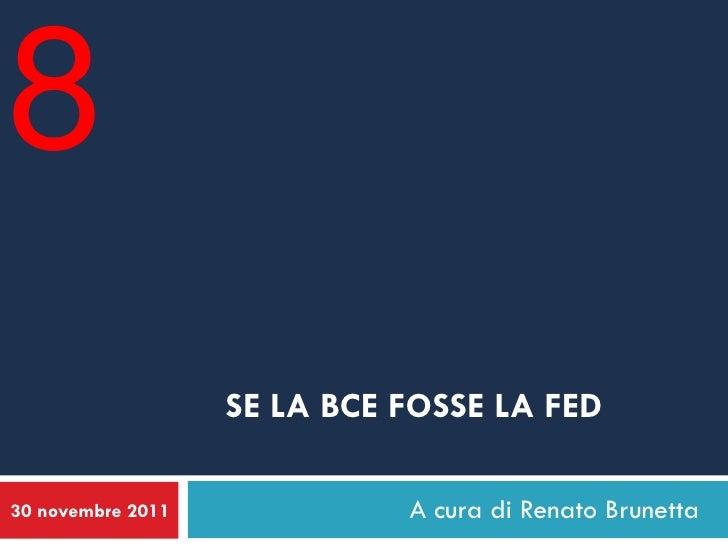 8                   SE LA BCE FOSSE LA FED30 novembre 2011             A cura di Renato Brunetta