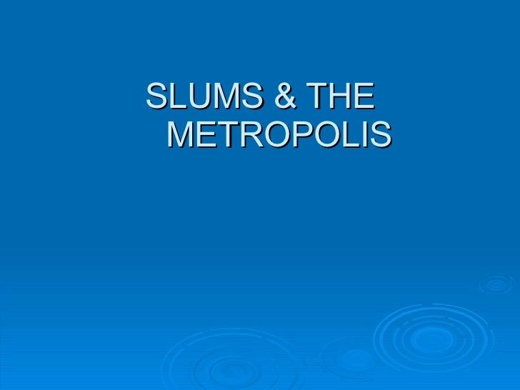 SLUMS & THE METROPOLIS
