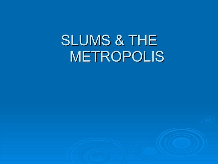 8. slums & the metropolis