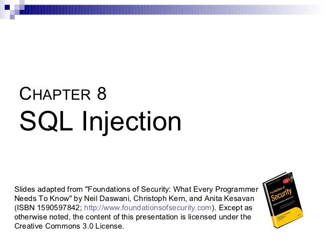 "CHAPTER 8 SQL InjectionSlides adapted from ""Foundations of Security: What Every ProgrammerNeeds To Know"" by Neil Daswani, ..."