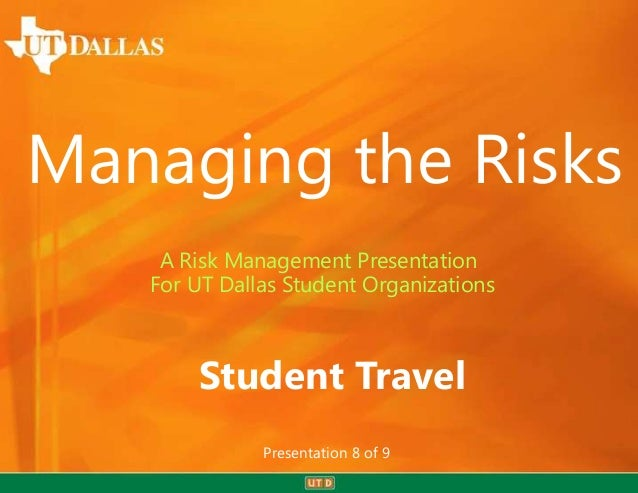 Managing the Risks    A Risk Management Presentation   For UT Dallas Student Organizations       Student Travel           ...