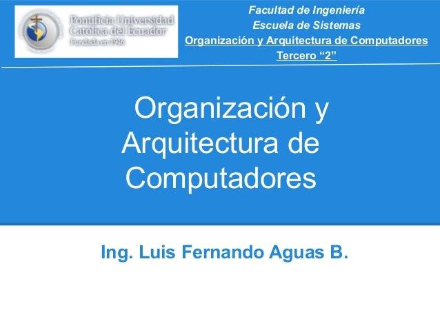 """Facultad de Ingeniería Escuela de Sistemas Organización y Arquitectura de Computadores Tercero """"2""""  Organización y Arquite..."""