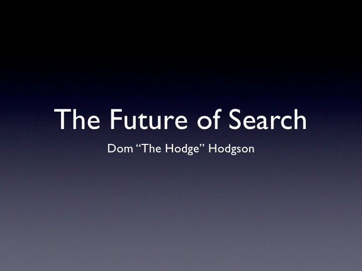 The Future Of Search (Dominic Hodgson)