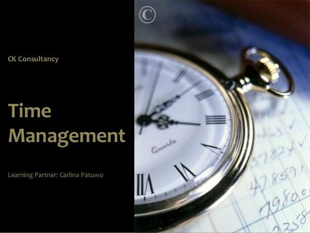 CK ConsultancyTimeManagementLearning Partner: Carlina Patuwo