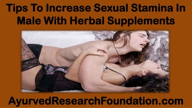 Tips To Increase Sexual Stamina In Male With Herbal Supplements AyurvedResearchFoundation.com
