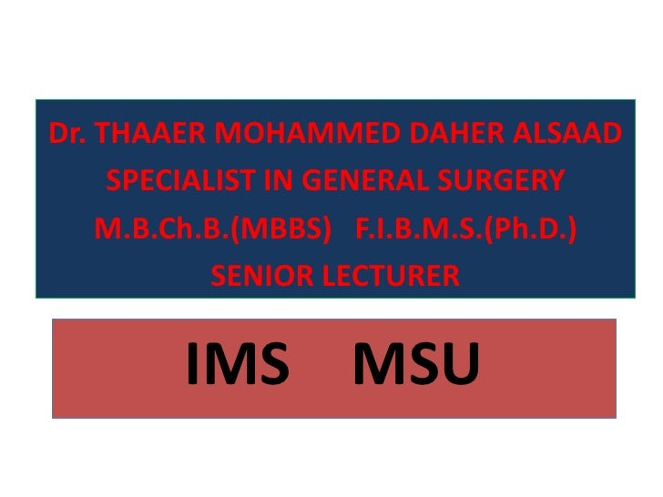 Dr. THAAER MOHAMMED DAHER ALSAAD      SPECIALIST IN GENERAL SURGERY     M.B.Ch.B.(MBBS) F.I.B.M.S.(Ph.D.)             SENI...