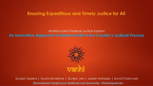 Ensuring Expeditious and Timely Justice for All Multifurcated Federal Justice System An Innovative Approach to Restore Fai...