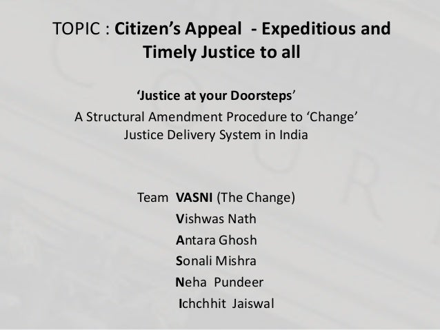 TOPIC : Citizen's Appeal - Expeditious and Timely Justice to all 'Justice at your Doorsteps' A Structural Amendment Proced...