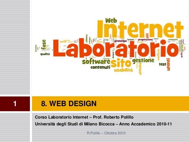 Corso Laboratorio Internet – Prof. Roberto Polillo Università degli Studi di Milano Bicocca – Anno Accademico 2010-11 8. W...