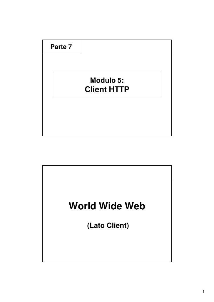 Parte 7                Modulo 5:           Client HTTP          World Wide Web           (Lato Client)                    ...
