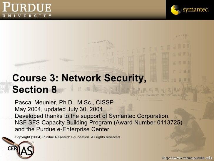 Course 3: Network Security, Section 8 <ul><li>Pascal Meunier, Ph.D., M.Sc., CISSP </li></ul><ul><li>May 2004, updated July...