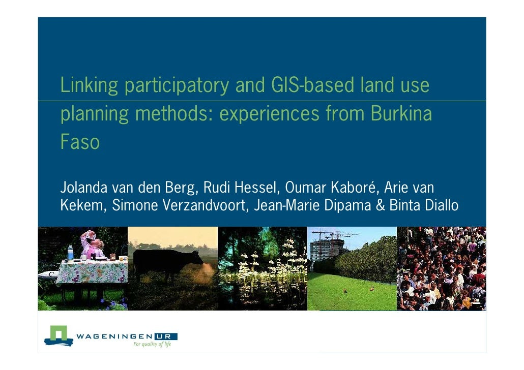 Linking participatory and GIS based land use planning methods: experiences from Burkina Faso  Jolanda van den Berg, Rudi H...